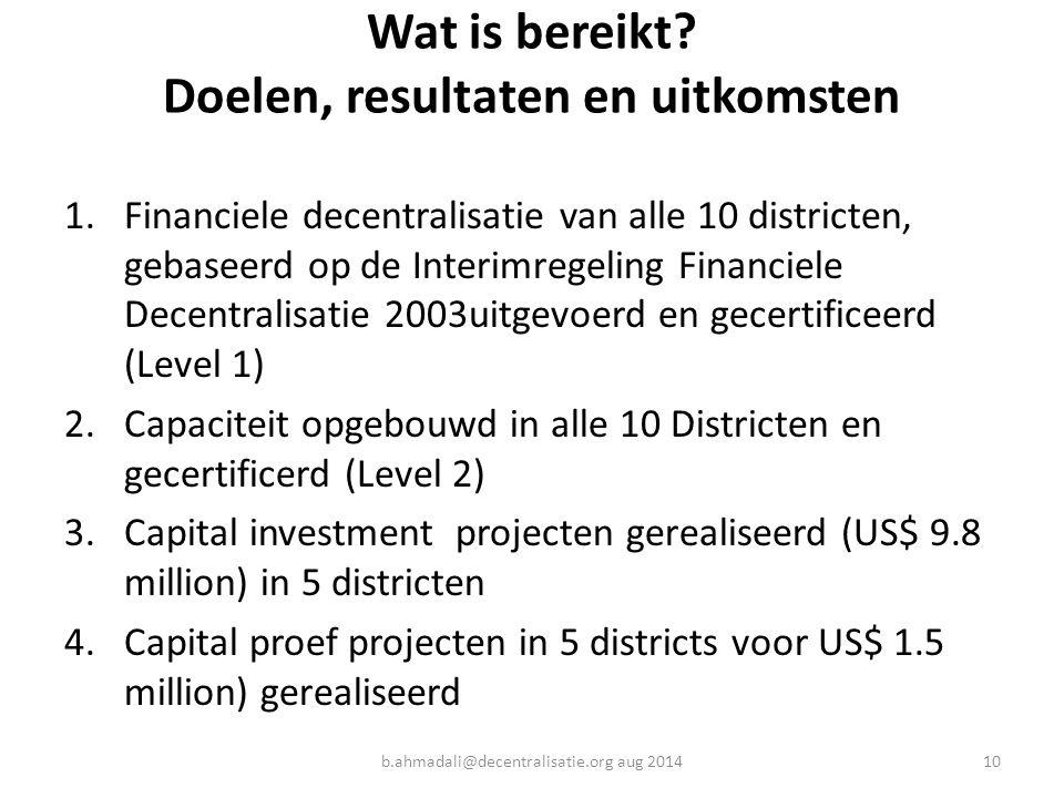 Wat is bereikt? Doelen, resultaten en uitkomsten 1.Financiele decentralisatie van alle 10 districten, gebaseerd op de Interimregeling Financiele Decen
