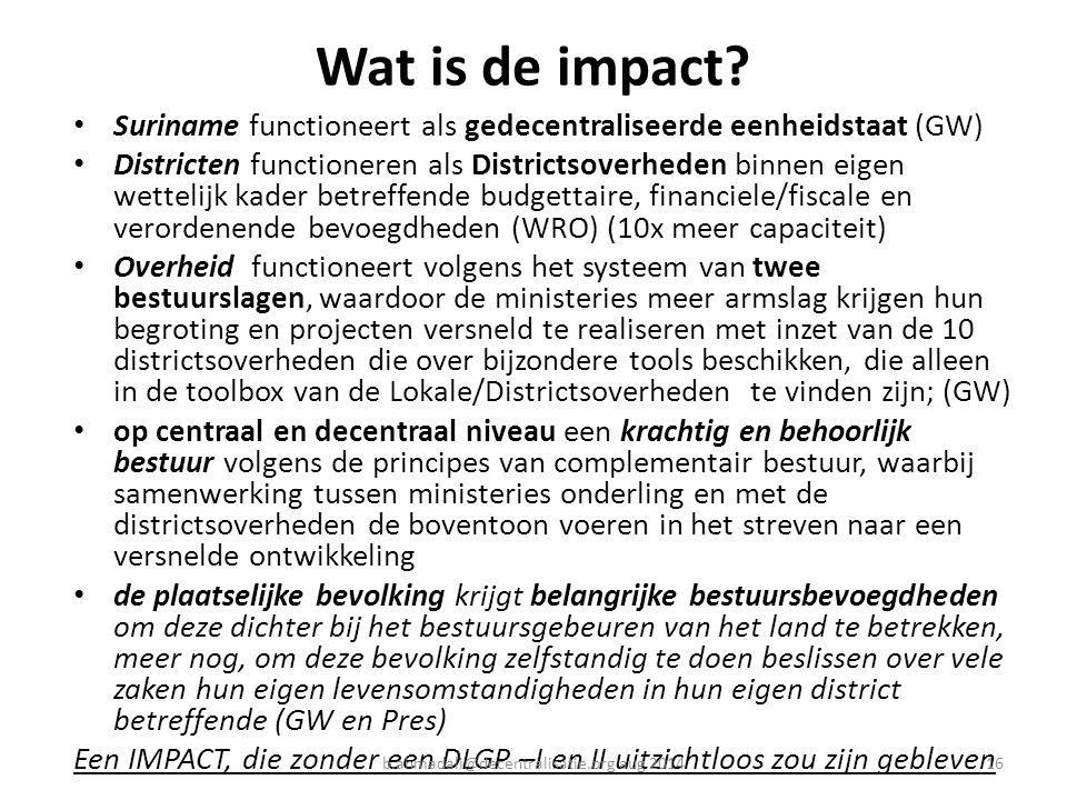 Wat is de impact? Suriname functioneert als gedecentraliseerde eenheidstaat (GW) Districten functioneren als Districtsoverheden binnen eigen wettelijk