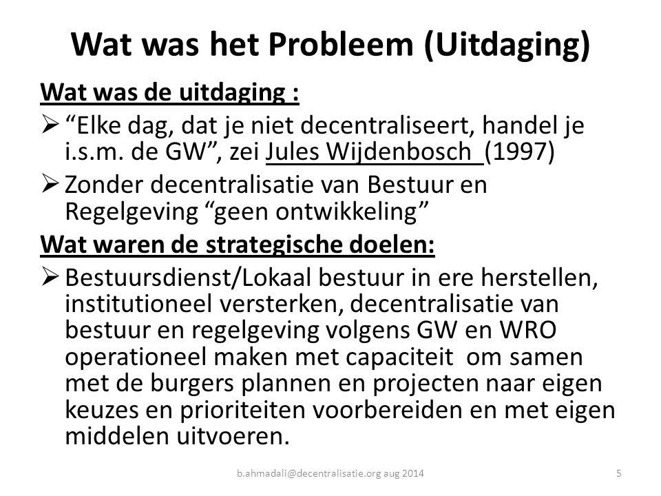 """Wat was het Probleem (Uitdaging) Wat was de uitdaging :  """"Elke dag, dat je niet decentraliseert, handel je i.s.m. de GW"""", zei Jules Wijdenbosch (1997"""
