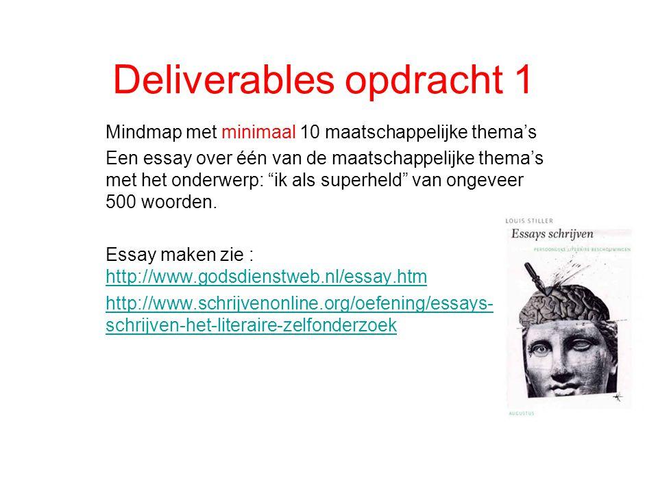 Deliverables opdracht 1 Mindmap met minimaal 10 maatschappelijke thema's Een essay over één van de maatschappelijke thema's met het onderwerp: ik als superheld van ongeveer 500 woorden.