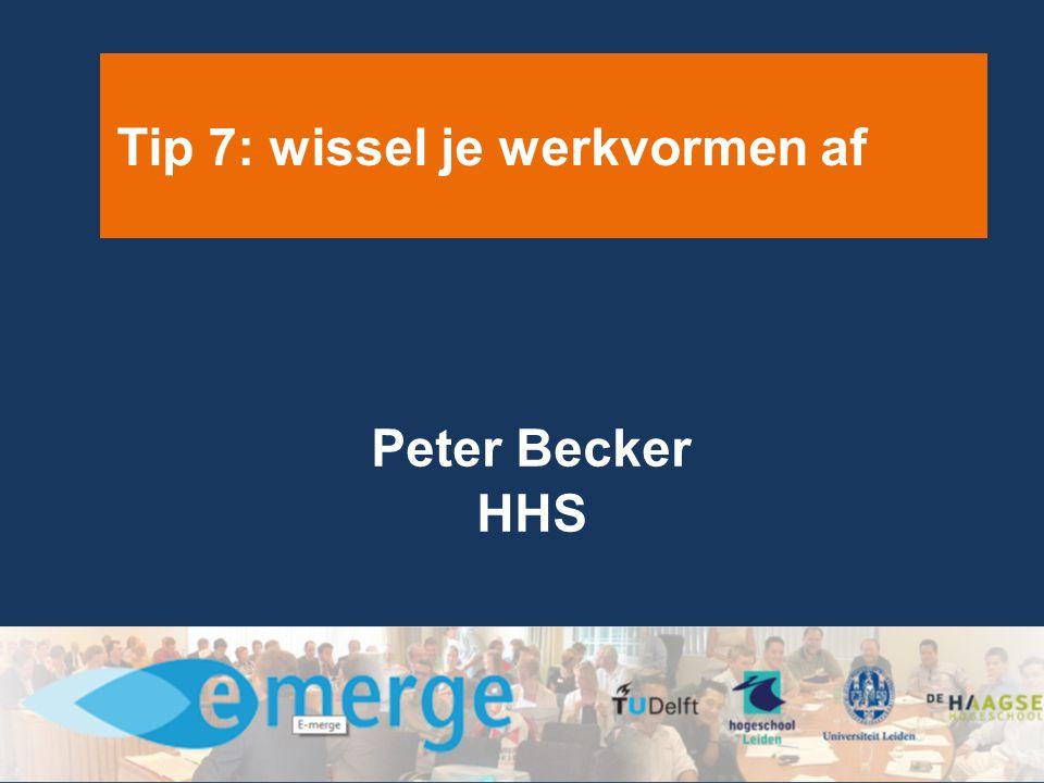 Tip 7: wissel je werkvormen af Peter Becker HHS
