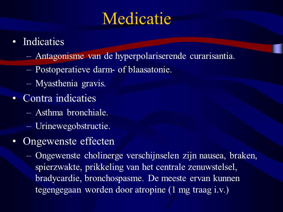 Medicatie Indicaties –Antagonisme van de hyperpolariserende curarisantia.