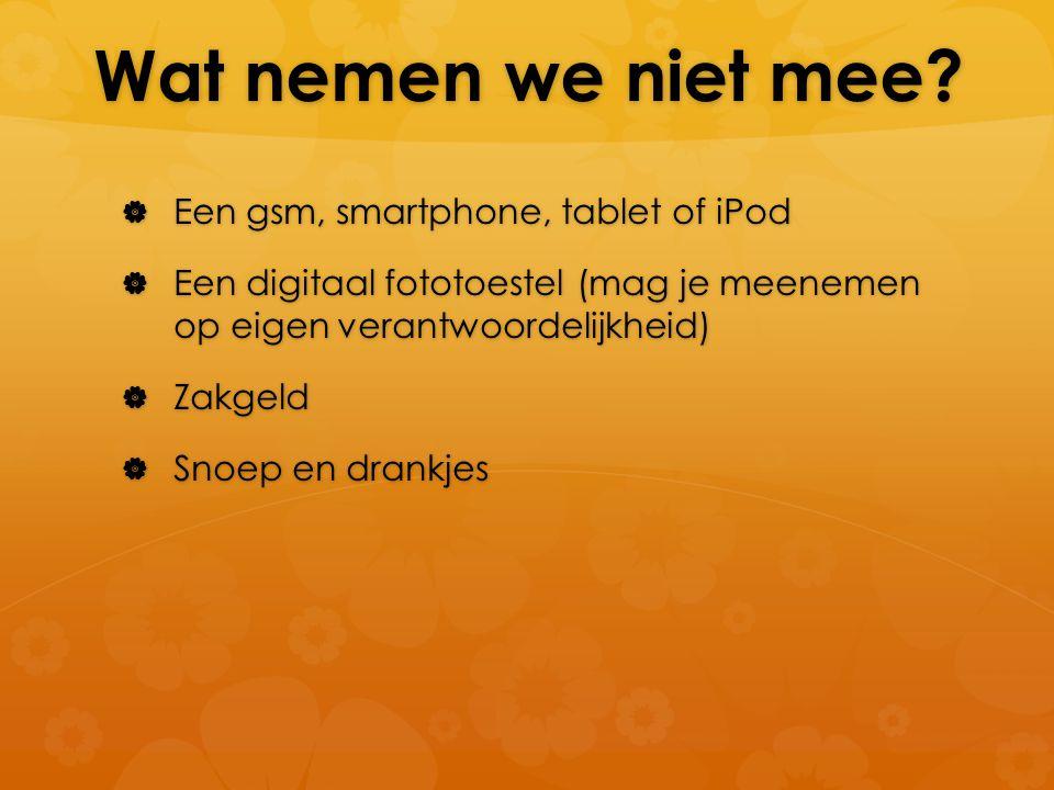 Wat nemen we niet mee?  Een gsm, smartphone, tablet of iPod  Een digitaal fototoestel (mag je meenemen op eigen verantwoordelijkheid)  Zakgeld  Sn