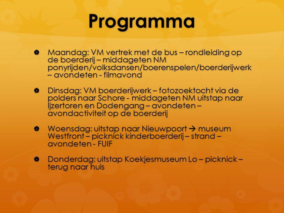 Programma  Maandag: VM vertrek met de bus – rondleiding op de boerderij – middageten NM ponyrijden/volksdansen/boerenspelen/boerderijwerk – avondeten