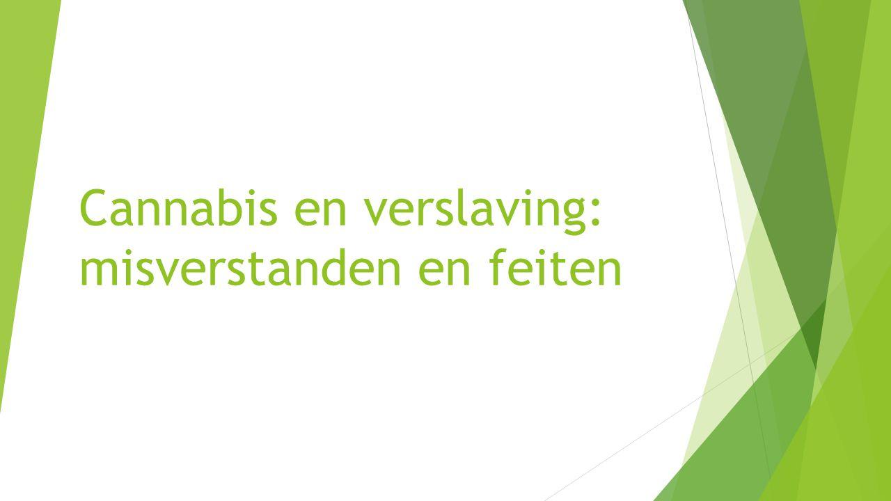 Inleiding Over cannabis bestaat meerdere misverstanden.