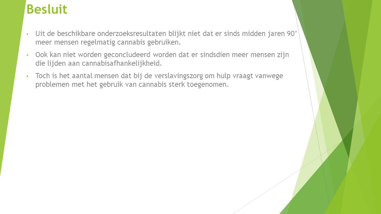 Besluit Uit de beschikbare onderzoeksresultaten blijkt niet dat er sinds midden jaren 90' meer mensen regelmatig cannabis gebruiken. Ook kan niet word