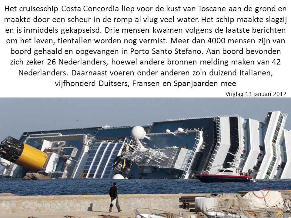 Het cruiseschip Costa Concordia liep voor de kust van Toscane aan de grond en maakte door een scheur in de romp al vlug veel water.
