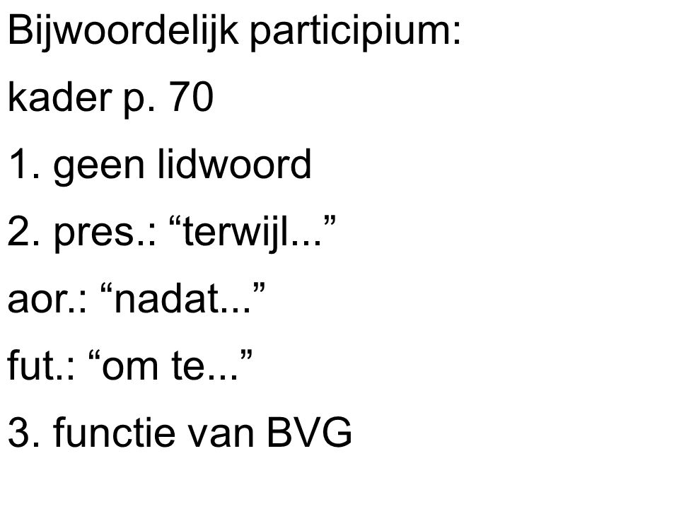 Bijwoordelijk participium: kader p. 70 1. geen lidwoord 2.