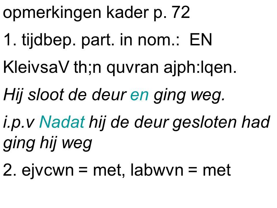 opmerkingen kader p. 72 1. tijdbep. part. in nom.: EN KleivsaV th;n quvran ajph:lqen.