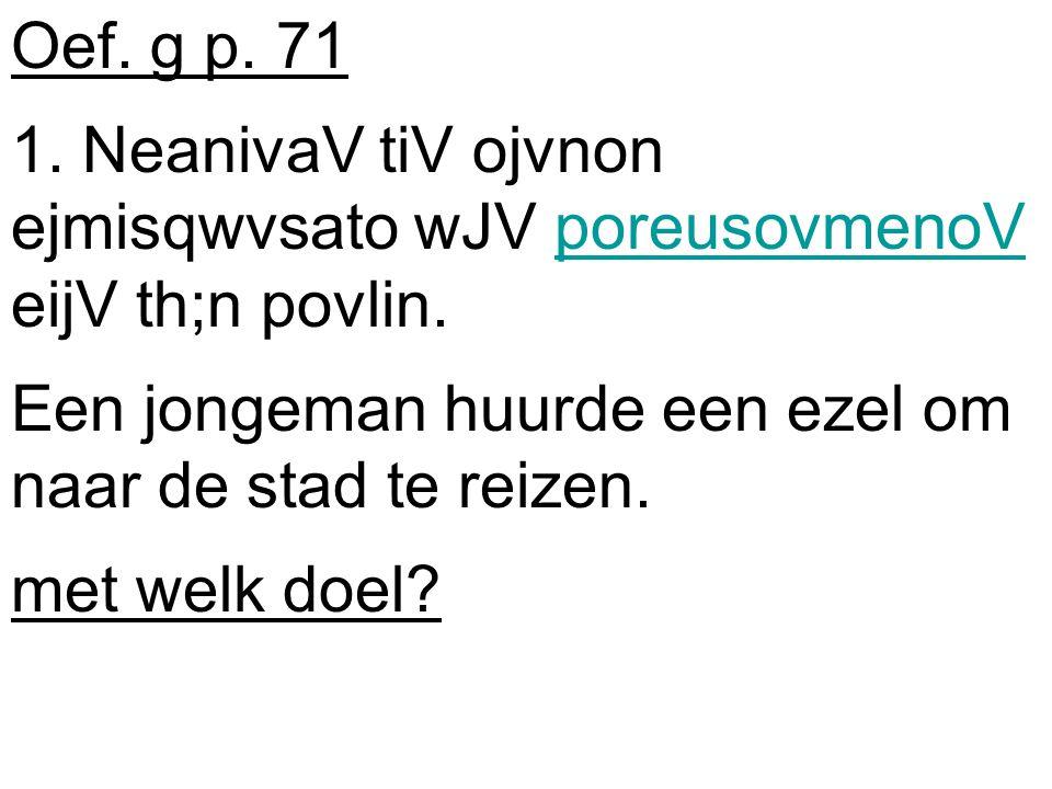 Bijwoordelijk participium: kader p.70 1. geen lidwoord 2.