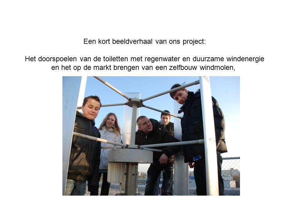 Een kort beeldverhaal van ons project: Het doorspoelen van de toiletten met regenwater en duurzame windenergie en het op de markt brengen van een zelfbouw windmolen,