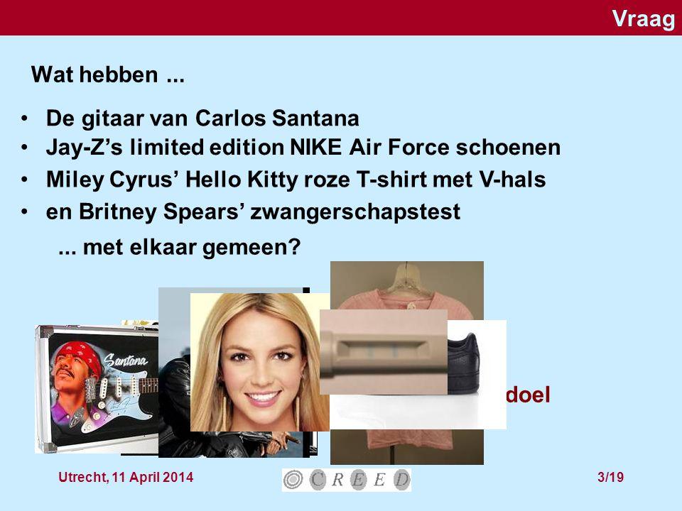 Utrecht, 11 April 20143/19 Vraag Wat hebben...... met elkaar gemeen.