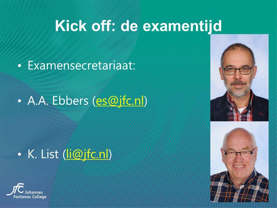Kick off: de examentijd Examensecretariaat: A.A. Ebbers (es@jfc.nl)es@jfc.nl K. List (li@jfc.nl)li@jfc.nl