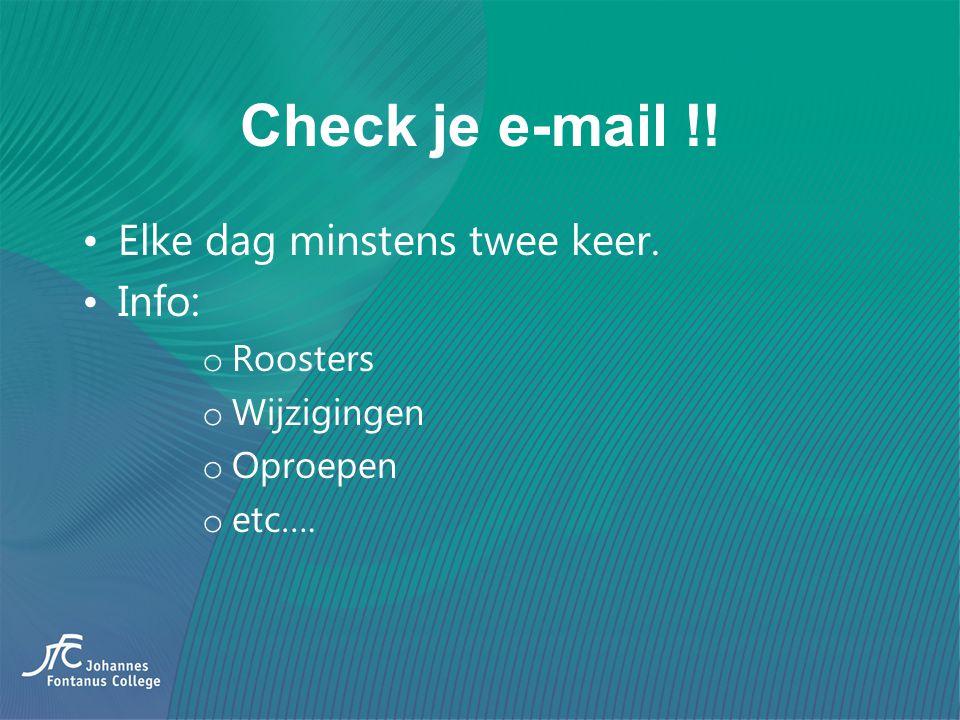 Check je e-mail !! Elke dag minstens twee keer. Info: o Roosters o Wijzigingen o Oproepen o etc….