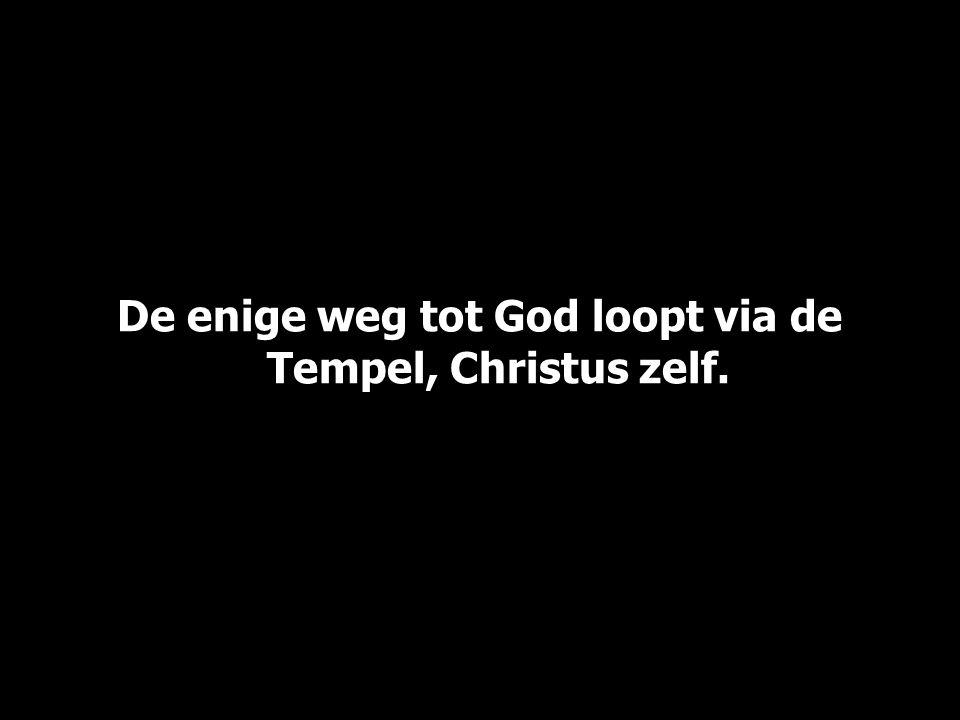 De enige weg tot God loopt via de Tempel, Christus zelf.