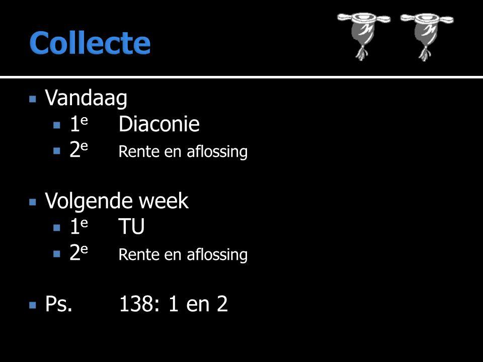  Vandaag  1 e Diaconie  2 e Rente en aflossing  Volgende week  1 e TU  2 e Rente en aflossing  Ps.138: 1 en 2