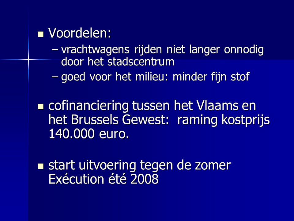 Voordelen: Voordelen: –vrachtwagens rijden niet langer onnodig door het stadscentrum –goed voor het milieu: minder fijn stof cofinanciering tussen het Vlaams en het Brussels Gewest: raming kostprijs 140.000 euro.
