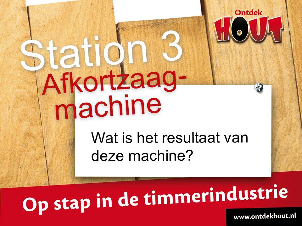 Wat is het resultaat van deze machine? Afkortzaag- Station 3 machine