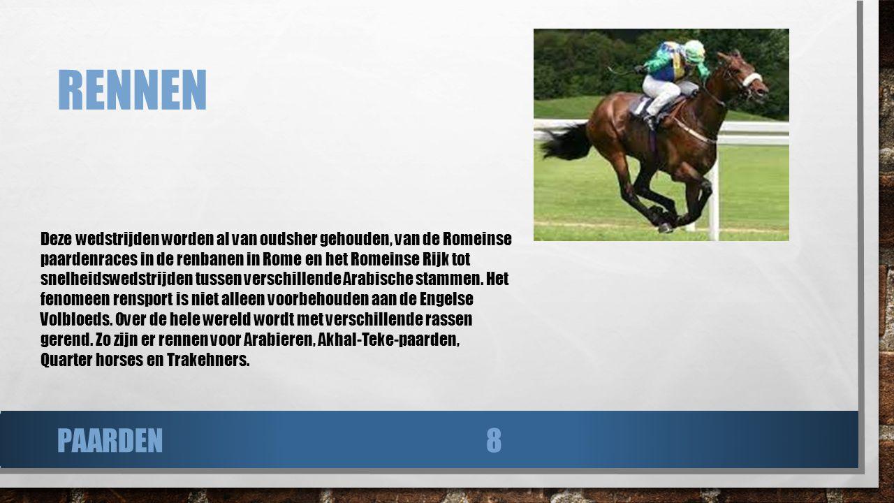 RENNEN Deze wedstrijden worden al van oudsher gehouden, van de Romeinse paardenraces in de renbanen in Rome en het Romeinse Rijk tot snelheidswedstrij