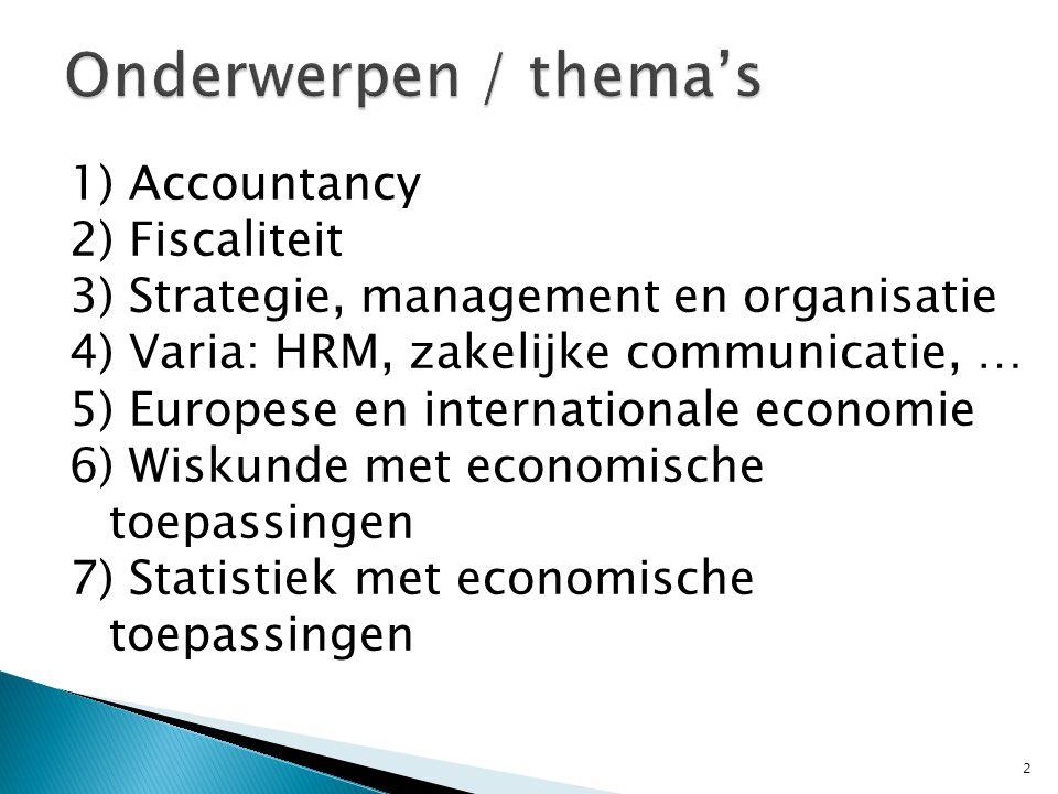 1) Accountancy 2) Fiscaliteit 3) Strategie, management en organisatie 4) Varia: HRM, zakelijke communicatie, … 5) Europese en internationale economie 6) Wiskunde met economische toepassingen 7) Statistiek met economische toepassingen 2