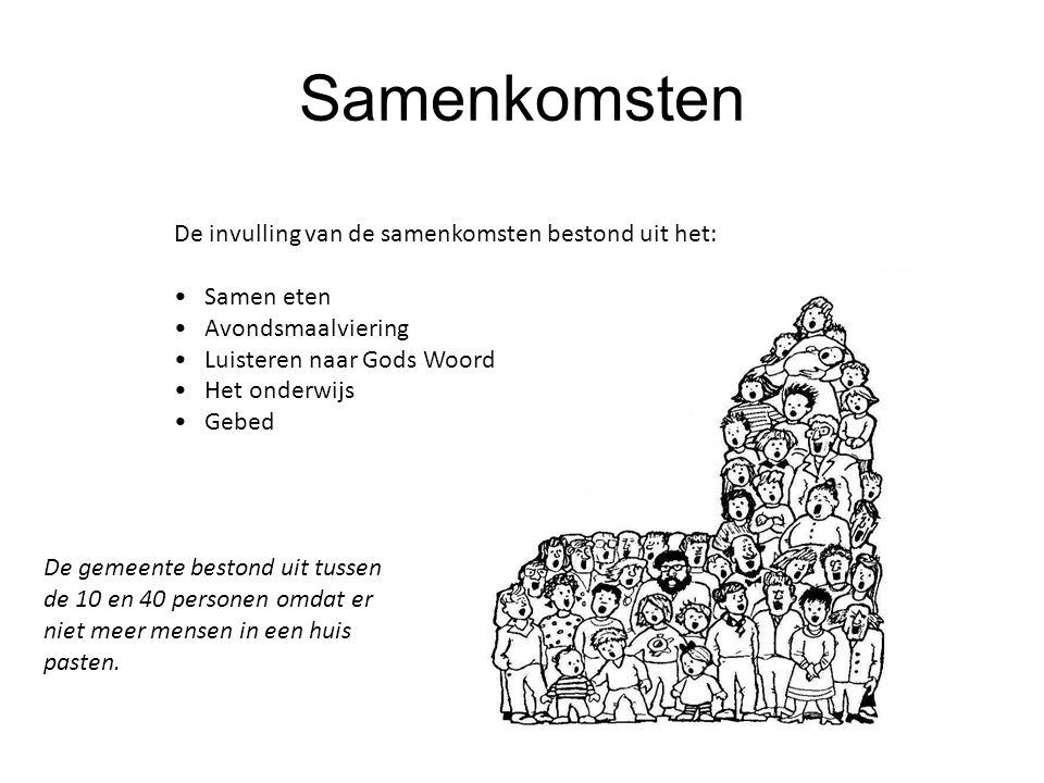 Samenkomsten De invulling van de samenkomsten bestond uit het: Samen eten Avondsmaalviering Luisteren naar Gods Woord Het onderwijs Gebed De gemeente