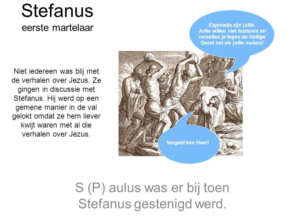 Stefanus eerste martelaar S (P) aulus was er bij toen Stefanus gestenigd werd. Niet iedereen was blij met de verhalen over Jezus. Ze gingen in discuss