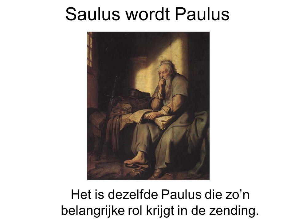 Saulus wordt Paulus Het is dezelfde Paulus die zo'n belangrijke rol krijgt in de zending.