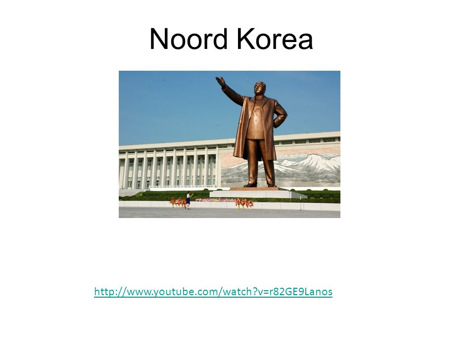 Noord Korea http://www.youtube.com/watch?v=r82GE9Lanos