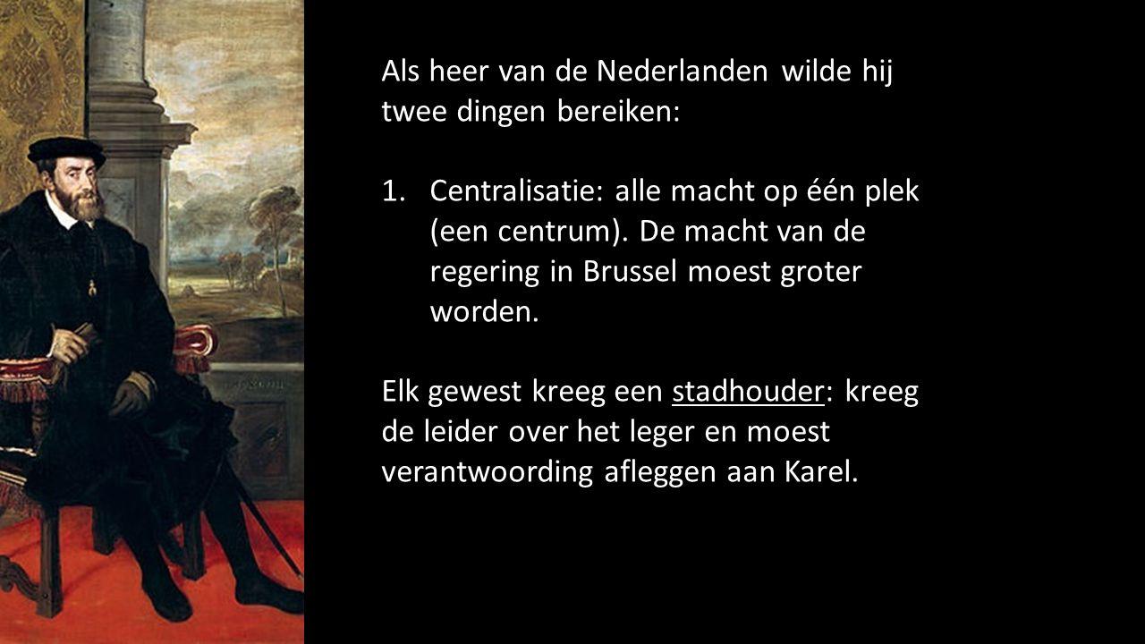 Als heer van de Nederlanden wilde hij twee dingen bereiken: 1.Centralisatie: alle macht op één plek (een centrum). De macht van de regering in Brussel