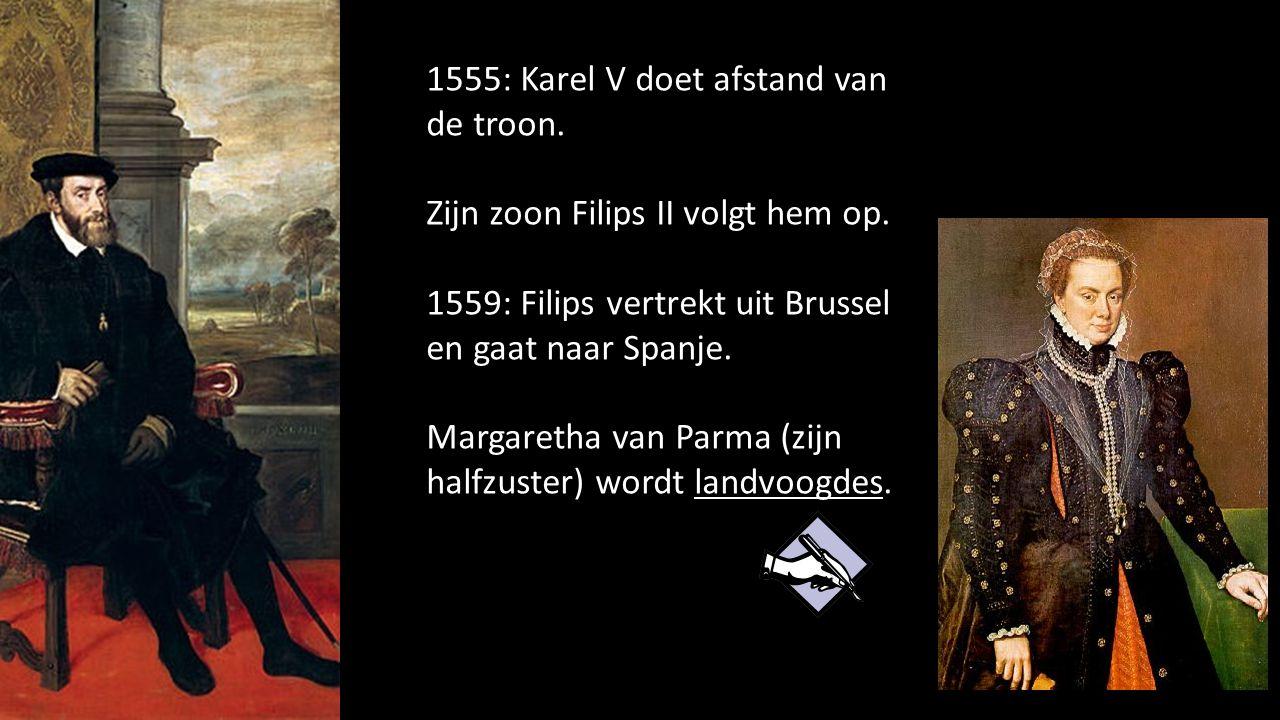 1555: Karel V doet afstand van de troon. Zijn zoon Filips II volgt hem op. 1559: Filips vertrekt uit Brussel en gaat naar Spanje. Margaretha van Parma