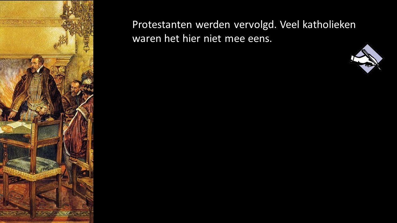 Protestanten werden vervolgd. Veel katholieken waren het hier niet mee eens.