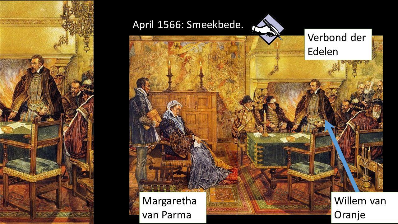 April 1566: Smeekbede. Margaretha van Parma Verbond der Edelen Willem van Oranje