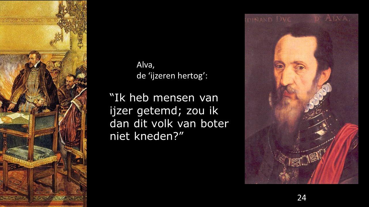 """24 Alva, de 'ijzeren hertog': """"Ik heb mensen van ijzer getemd; zou ik dan dit volk van boter niet kneden?"""""""