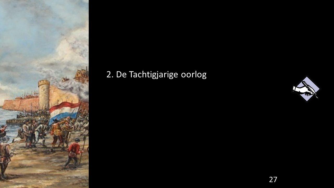 2. De Tachtigjarige oorlog 27