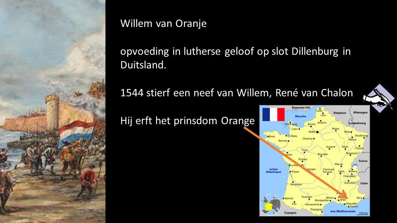 Willem van Oranje opvoeding in lutherse geloof op slot Dillenburg in Duitsland. 1544 stierf een neef van Willem, René van Chalon Hij erft het prinsdom