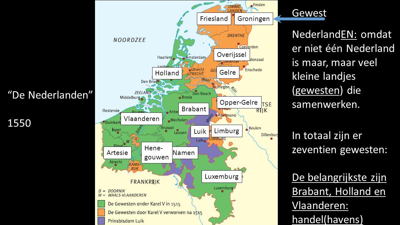 """""""De Nederlanden"""" 1550 NederlandEN: omdat er niet één Nederland is maar, maar veel kleine landjes (gewesten) die samenwerken. Brabant Vlaanderen Gelre"""