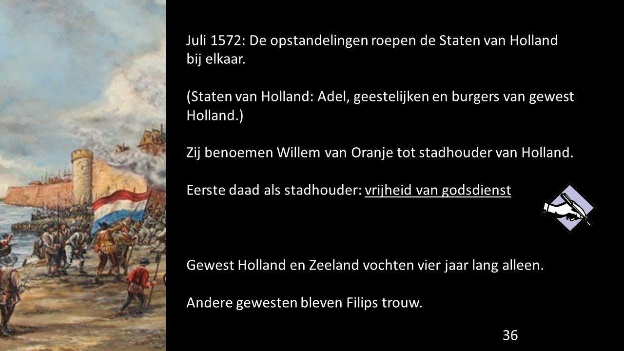 Juli 1572: De opstandelingen roepen de Staten van Holland bij elkaar. (Staten van Holland: Adel, geestelijken en burgers van gewest Holland.) Zij beno