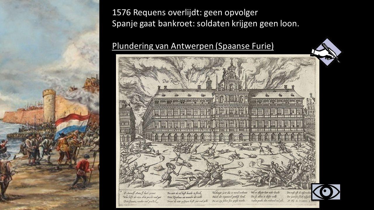 1576 Requens overlijdt: geen opvolger Spanje gaat bankroet: soldaten krijgen geen loon. Plundering van Antwerpen (Spaanse Furie) 37