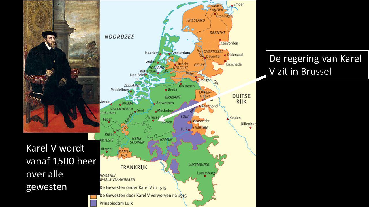 Karel V wordt vanaf 1500 heer over alle gewesten De regering van Karel V zit in Brussel