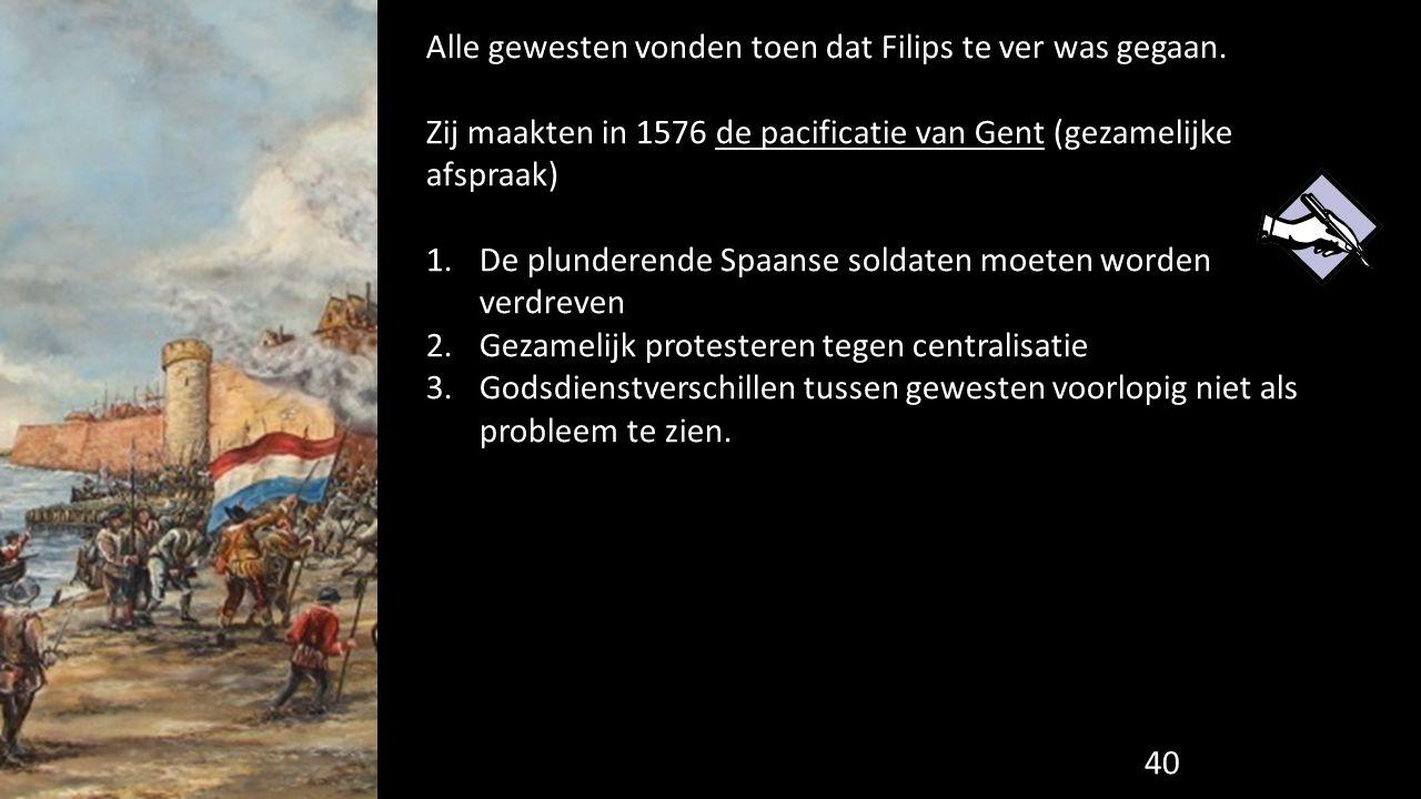 Alle gewesten vonden toen dat Filips te ver was gegaan. Zij maakten in 1576 de pacificatie van Gent (gezamelijke afspraak) 1.De plunderende Spaanse so