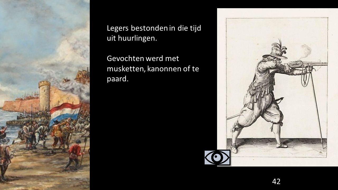 Legers bestonden in die tijd uit huurlingen. Gevochten werd met musketten, kanonnen of te paard. 42