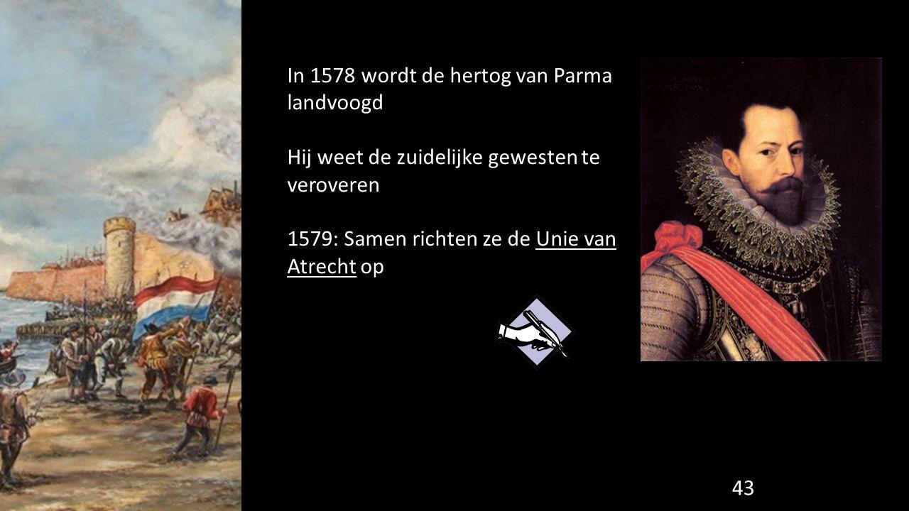 In 1578 wordt de hertog van Parma landvoogd Hij weet de zuidelijke gewesten te veroveren 1579: Samen richten ze de Unie van Atrecht op 43