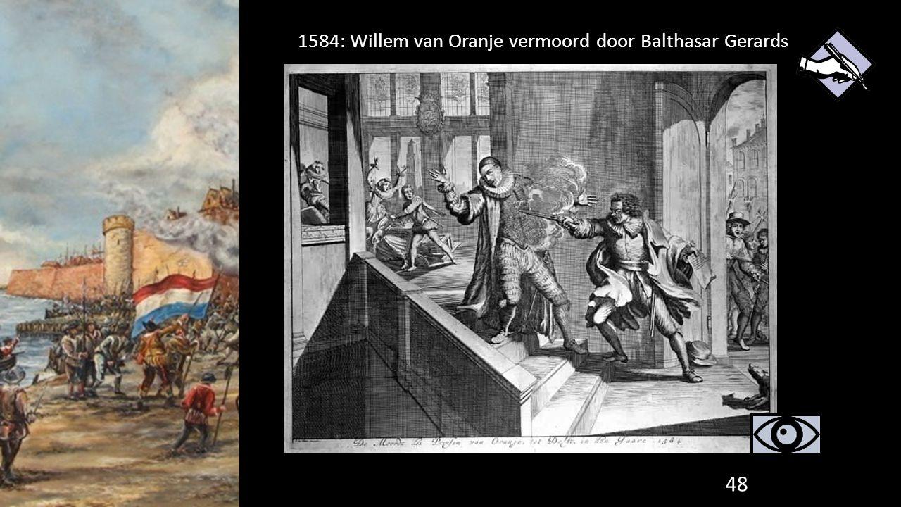 48 1584: Willem van Oranje vermoord door Balthasar Gerards