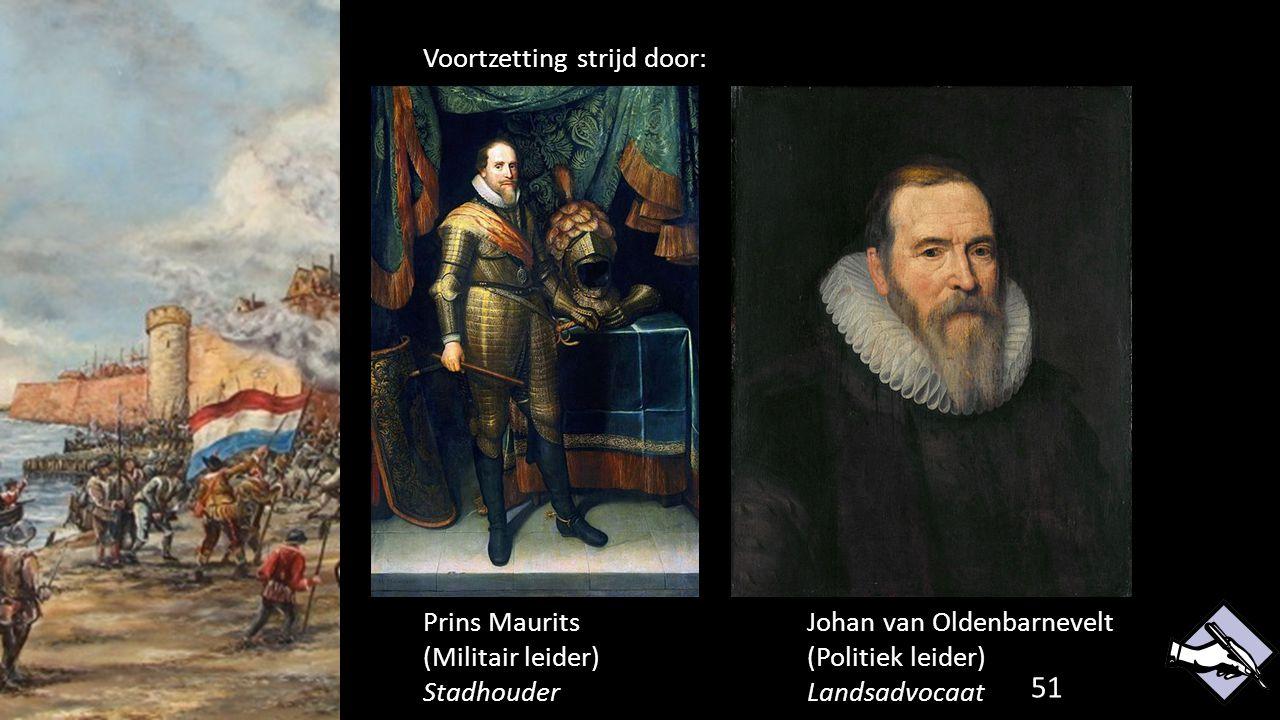 51 Voortzetting strijd door: Prins MauritsJohan van Oldenbarnevelt (Militair leider)(Politiek leider) StadhouderLandsadvocaat