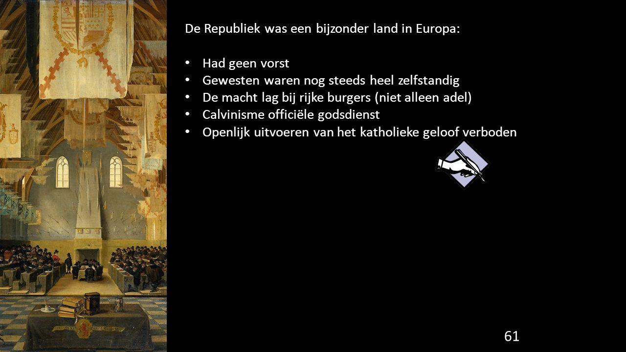 61 De Republiek was een bijzonder land in Europa: Had geen vorst Gewesten waren nog steeds heel zelfstandig De macht lag bij rijke burgers (niet allee