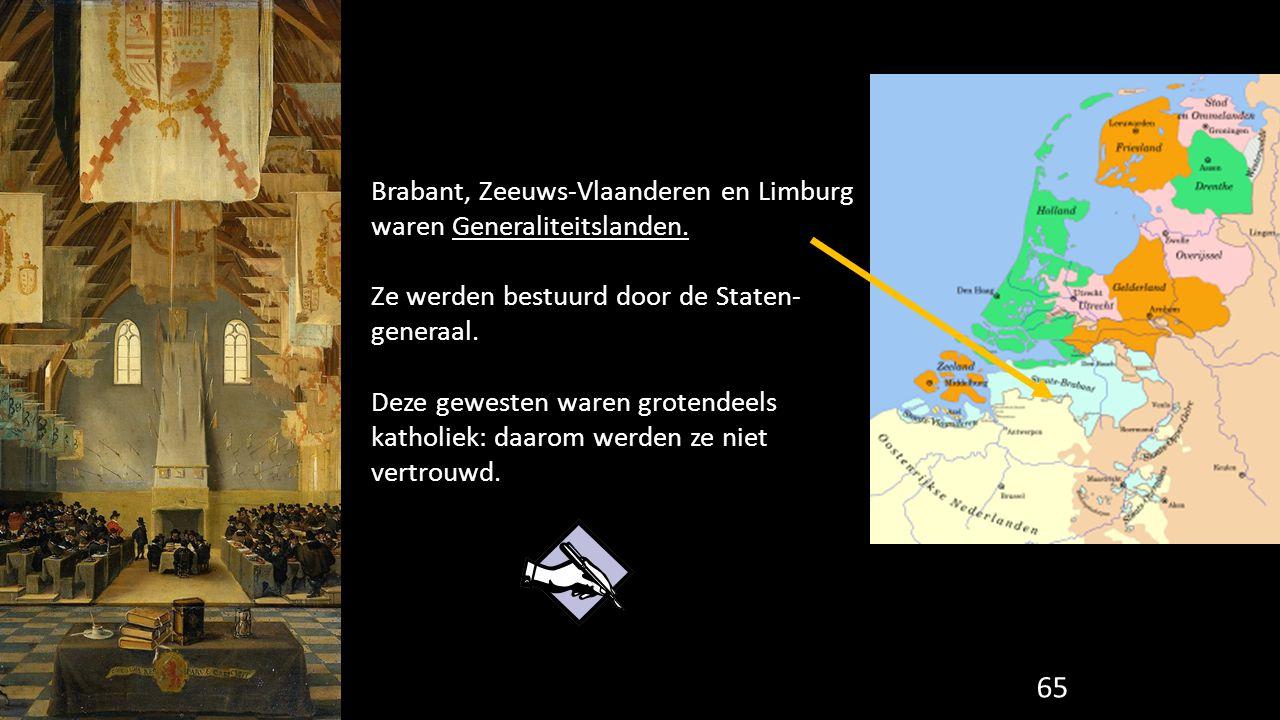 65 Brabant, Zeeuws-Vlaanderen en Limburg waren Generaliteitslanden. Ze werden bestuurd door de Staten- generaal. Deze gewesten waren grotendeels katho