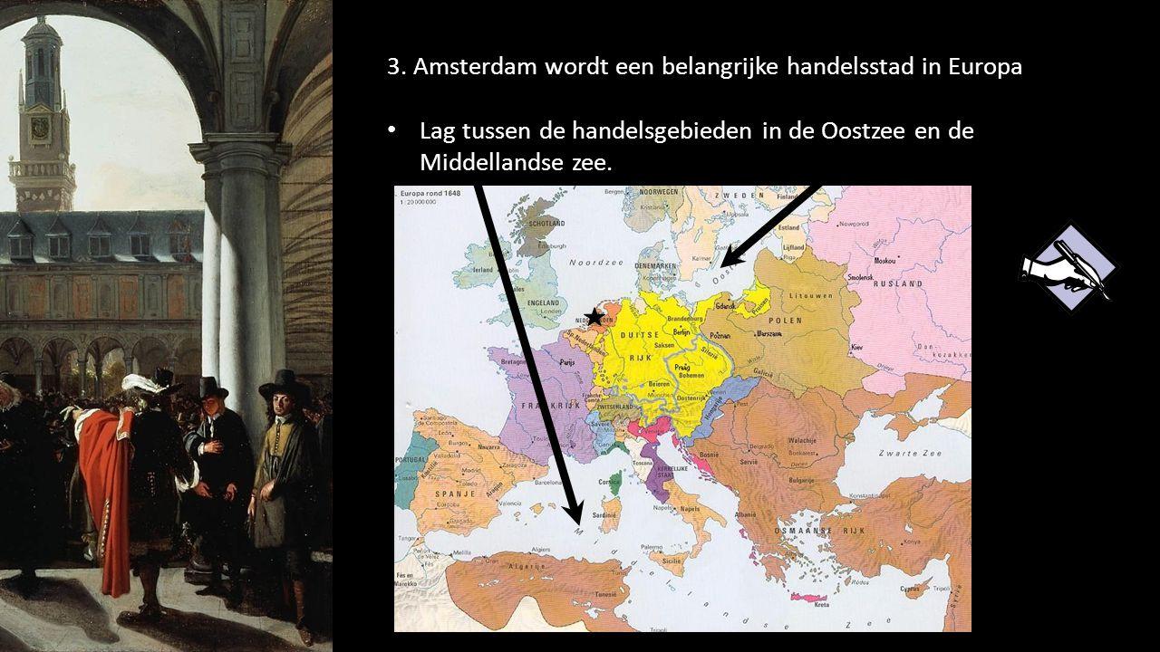 75 3. Amsterdam wordt een belangrijke handelsstad in Europa Lag tussen de handelsgebieden in de Oostzee en de Middellandse zee.