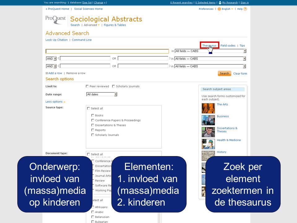 Onderwerp: invloed van (massa)media op kinderen Elementen: 1. invloed van (massa)media 2. kinderen Zoek per element zoektermen in de thesaurus