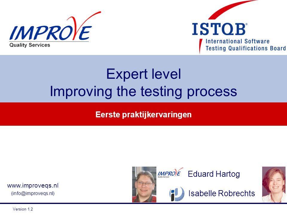 Eerste praktijkervaringen Expert level Improving the testing process www.improveqs.nl (info@improveqs.nl) Version 1.2 Isabelle Robrechts Eduard Hartog