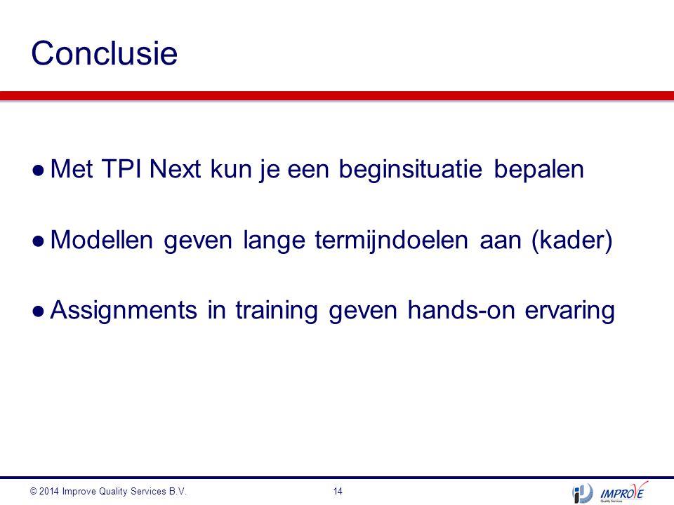 14 Conclusie ●Met TPI Next kun je een beginsituatie bepalen ●Modellen geven lange termijndoelen aan (kader) ●Assignments in training geven hands-on er